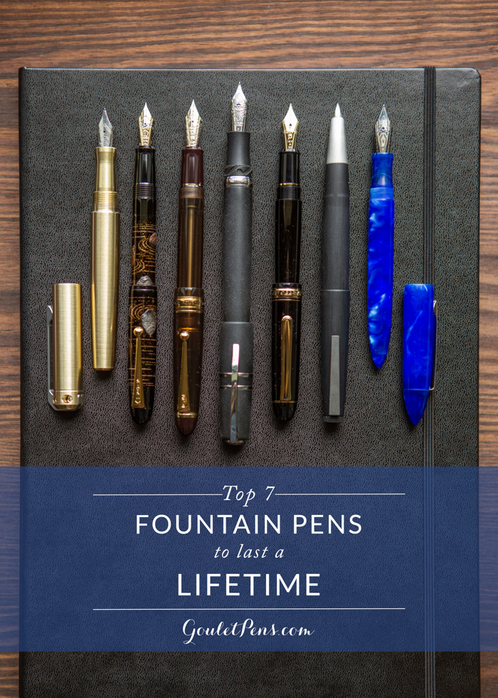 Top 7 Fountain Pens To Last A Lifetime Goulet Pens Blog