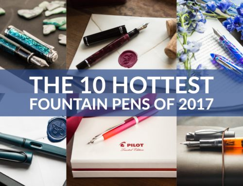 The 10 Hottest Fountain Pens of 2017