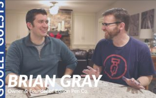 Goulet Guests - Brian Gray, Owner of Edison Pen Co