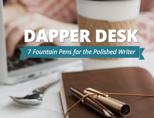 Dapper Desk: 7 Pens For The Polished Writer