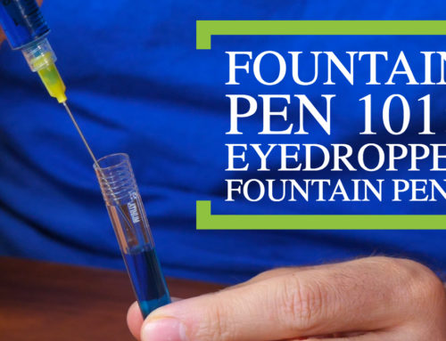 Fountain Pen 101: Eyedropper Fountain Pens