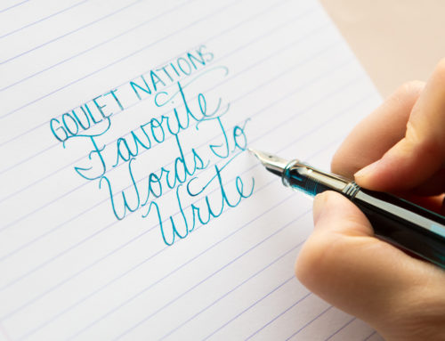 The Goulet Nation's 7 Favorite Words to Write with Fountain Pens